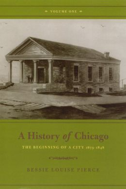 History of Chicago, Volume I: The Beginning of a City 1673-1848