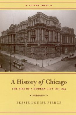 History of Chicago, Volume III: The Rise of a Modern City, 1871-1893