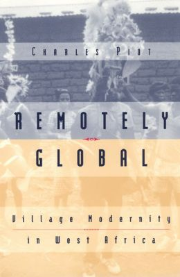 Remotely Global; Village Modernity in West Africa