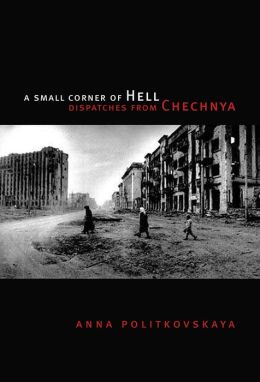 A Small Corner of Hell: Dispatches from Chechnya