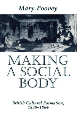 Making a Social Body: British Cultural Formation, 1830-1864
