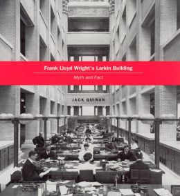 Frank Lloyd Wright's Larkin Building: Myth and Fact