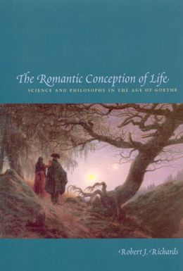 Romantic Conception of Life: Science and Philosophy in the Age of Goethe