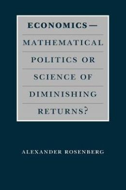 Economics--Mathematical Politics or Science of Diminishing Returns?