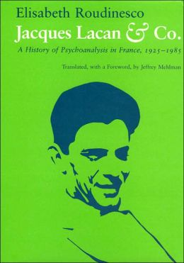 Jacques Lacan and Co.: A History of Psychoanalysis in France, 1925-1985