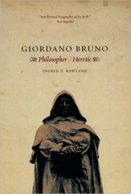 Giordano Bruno: Philosopher Heretic