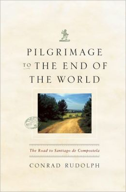 Pilgrimage to the End of the World: The Road to Santiago de Compostela