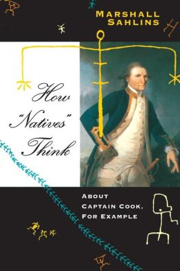 How Natives Think: About Captain Cook, for Examples