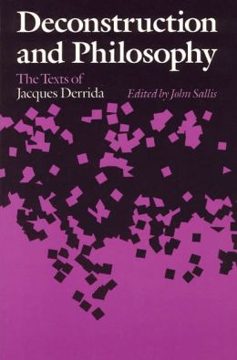 Deconstruction and Philosophy: The Texts of Jacques Derrida