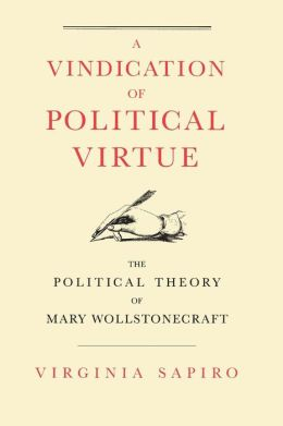 A Vindication of Political Virtue; The Political Theory of Mary Wollstonecraft