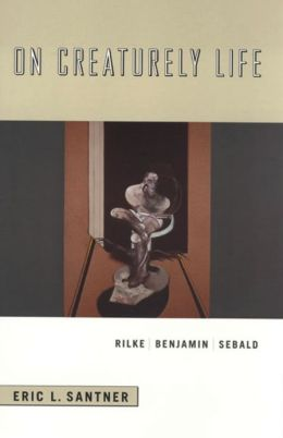 On Creaturely Life: Rilke, Benjamin, Sebald