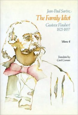 The Family Idiot: Gustave Flaubert, 1821-1857, Volume 4