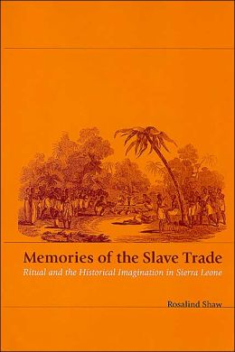 Memories of the Slave Trade: Ritual and the Historical Imagination in Sierra Leone