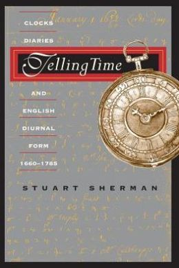 Telling Time: Clocks, Diaries, and English Diurnal Form, 1660-1785
