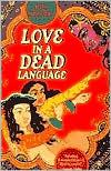 Love in a Dead Language: A Romance
