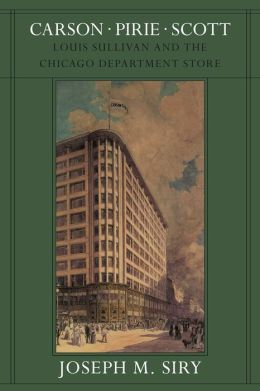 Carson Pirie Scott: Louis Sullivan and the Chicago Department Store