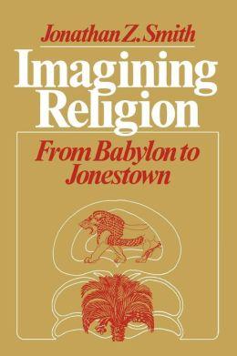 Imagining Religion: From Babylon to Jonestown