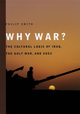 Why War?: The Cultural Logic of Iraq, the Gulf War, and Suez