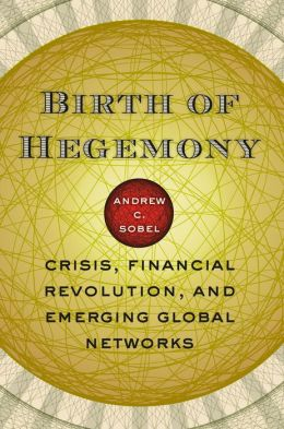 Birth of Hegemony: Crisis, Financial Revolution, and Emerging Global Networks