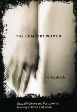 The Comfort Women: Sexual Violence and Postcolonial Memory in Korea and Japan