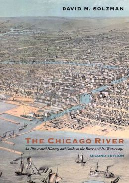 Chicago River: An Illustrated History and Guide to the River and its Wanderings