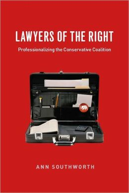 Lawyers of the Right: Professionalizing the Conservative Coalition