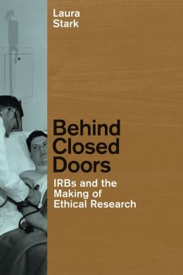 Behind Closed Doors: IRBs and the Making of Ethical Research