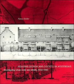Housing Design and Society in Amsterdam: Reconfiguring Urban Order and Identity, 1900-1920