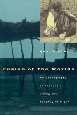 Fusion of the Worlds: An Ethnography of Possession among the Songhay of Nigeria