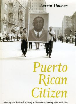 Puerto Rican Citizen: History and Political Identity in Twentieth-Century New York City