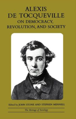Alexis De Tocqueville: On Democracy, Revolution and Society