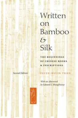 Written on Bamboo and Silk: The Beginnings of Chinese Books and Inscriptions