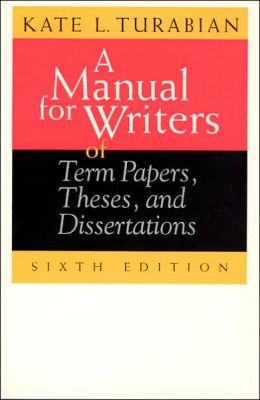 A Manual for Writers of Term Papers, Theses, and Dissertations (Chicago Guides to Writing, Editing and Publishing Series)
