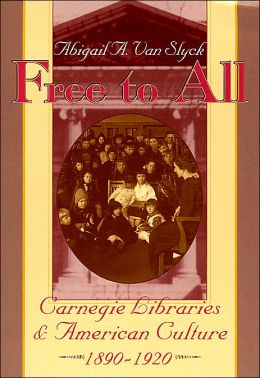 Free to All: Carnegie Libraries and American Culture, 1890-1920