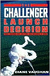 The Challenger Launch Decision: Risky Technology, Culture, and Deviance at NASA
