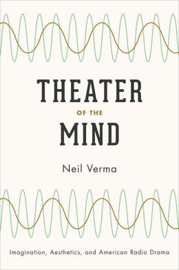 Theater of the Mind: Imagination, Aesthetics, and American Radio Drama
