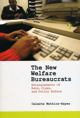 The New Welfare Bureaucrats: Entanglements of Race, Class, and Policy Reform