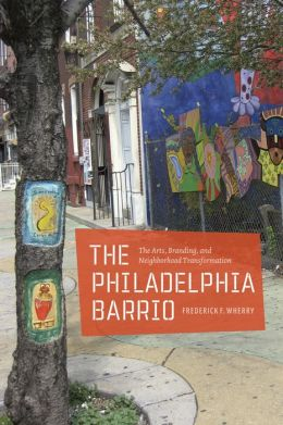 The Philadelphia Barrio: The Arts, Branding, and Neighborhood Transformation