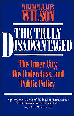 Truly Disadvantaged: The Inner City, the Underclass and Public Policy