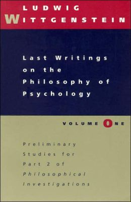 Last Writings on the Philosophy of Psychology: Preliminary Studies for Part II of the