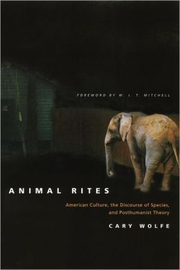 Animal Rites: American Culture, the Discourse of Species, and Posthumanist Theory