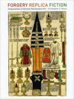 Forgery, Replica, Fiction: Temporalities of German Renaissance Art