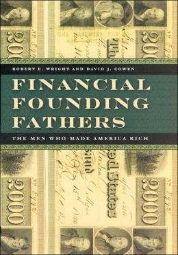 Financial Founding Fathers: The Men Who Made America Rich
