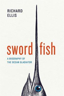 Swordfish: A Biography of the Ocean Gladiator