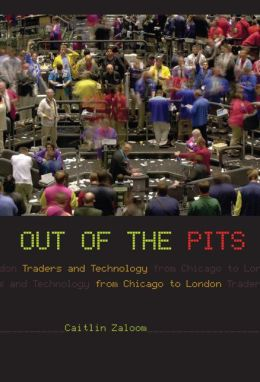 Out of the Pits: Traders and Technology from Chicago to London