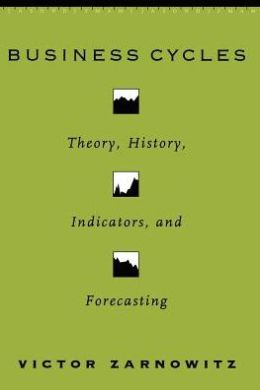 Business Cycles: Theory, History, Indicators, and Forecasting
