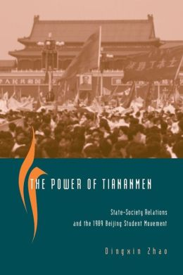 Power of Tiananmen: State-Society Relations and the 1989 Beijing Student Movement