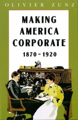 Making America Corporate, 1870-1920
