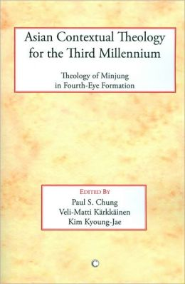 Asian Contextual Theology for the Third Millenium: Theology of Minjung in Fourth-Eye Formation