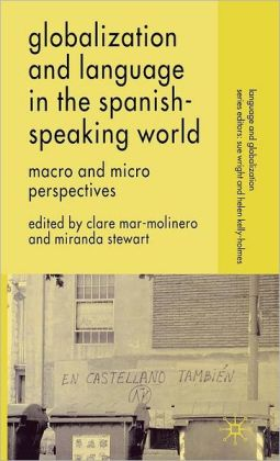 Globalization and Language in the Spanish-Speaking World: Macro and Micro Perspectives